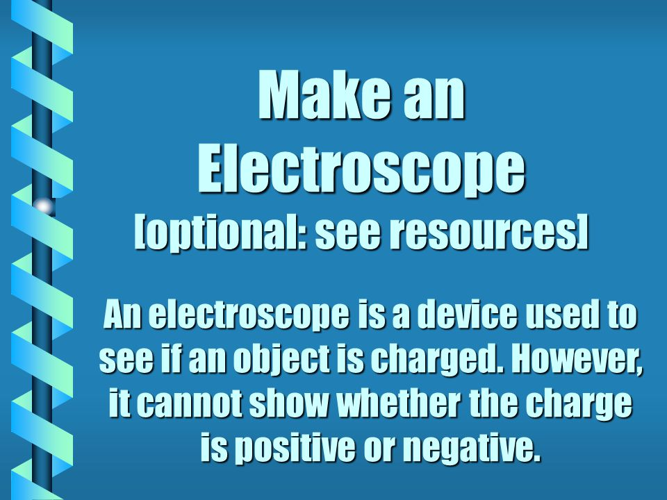Make an Electroscope [optional: see resources]